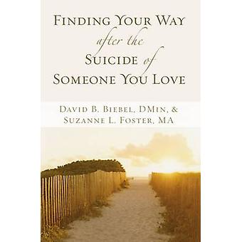 Finding Your Way after the Suicide of Someone You Love von David B. BiebelSuzanne L. Foster