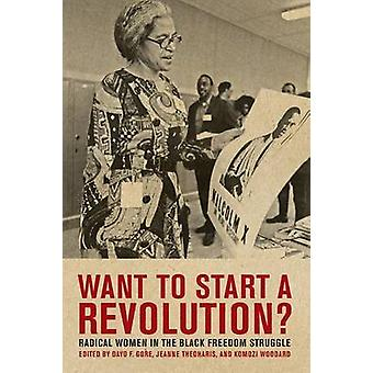 Want to Start a Revolution Radical Women in the Black Freedom Struggle by Theoharis & Jeanne