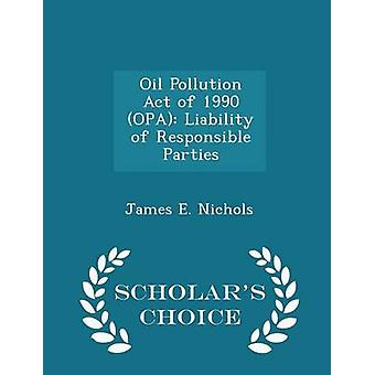 Oil Pollution Act of 1990 OPA Liability of Responsible Parties  Scholars Choice Edition by Nichols & James E.