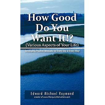 Hoe goed wilt u het ontwikkelen van positieve mentaliteit voor elke dag in alle opzichten door Raymond & Edward Michael