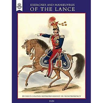 EXERCISE AND MANOEUVRES OF THE LANCE 1820 by Colonel R H de Montmorency & Lt