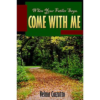 When Your Father Says Come with Me by Cozzutto & Velma