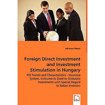 Udenlandske direkte investeringer og investeringer Stimulation i Ungarn UDI tendenser og karakteristika ansporende ordning instrumenter anvendes til at stimulere investeringer med særlige hensyn til italienske investorer af Alberti & Adrienne
