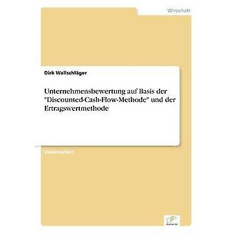 Unternehmensbewertung auf grund der DiscountedCashFlowMethode und der Ertragswertmethode av Wallschlger & Dirk