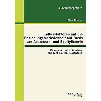 Einflussfaktoren auf die Beziehungszufriedenheit auf Austausch von base und Equitytheorie Eine quantitativa Analyse mit dem pairfamDatensatz da Gratzke & Elena