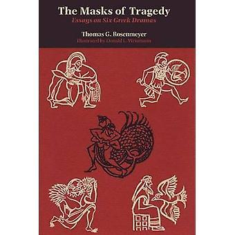 The Masks of Tragedy - Essays on Six Greek Dramas by Thomas G. Rosenme