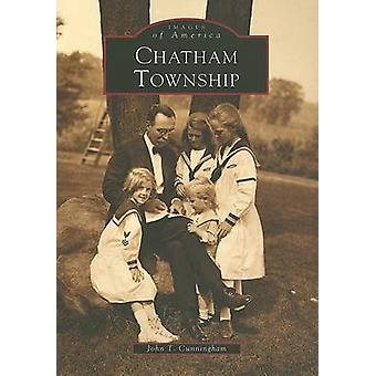 Chatham Township by John T Cunningham - 9780738508658 Book