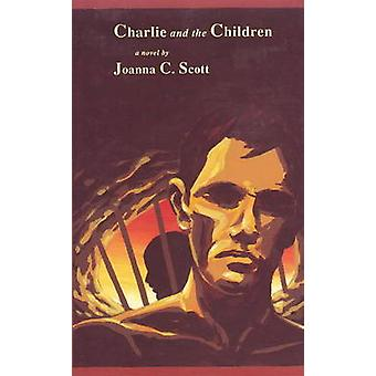 Charlie and the Children - A Novel by Joanna Scott - 9780930773465 Book