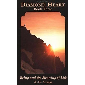 Diamond Heart - Bk. 3 - Being and the Meaning of Life by A.H. Almaas -