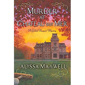 Murder At Chateau Sur Mer by Alyssa Maxwell - 9781496703323 Book