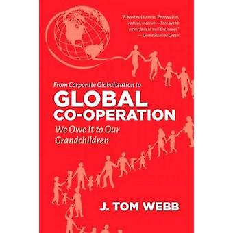 From Corporate Globalization to Global Co-Operation - We Owe It to Our
