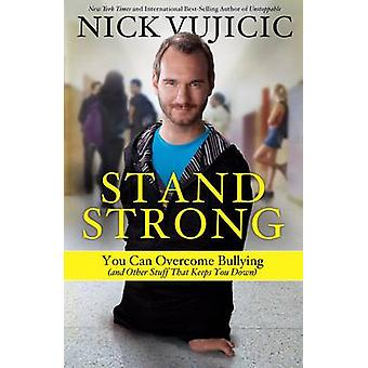 Stand Strong - You Can Overcome Bullying by Nick Vujicic - 97816014267