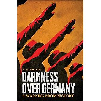 Darkness Over Germany - A Warning from History by E Amy Buller - 97816