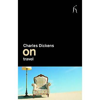 On Travel by Charles Dickens - 9781843916123 Book