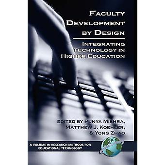 Falculty Development by Design by Edited by Puny Mishra & Edited by Matthew J Koehler & Edited by Youg Zhao