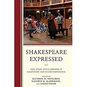 Shakespeare Expressed: Page,� Stage, and Classroom in Shakespeare and His Contemporaries (The Fairleigh Dickinson University Press Series on Shakespeare and the Stage)
