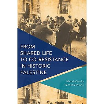 From Shared Life to CoResistance in Historic Palestine by Marcelo Svirsky