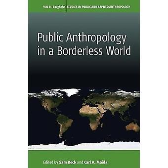 Public Anthropology in a Borderless World by Sam Beck Maida