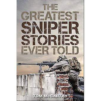The Greatest Sniper Stories Ever Told by McCarthy & Tom