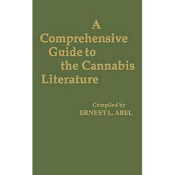 A Comprehensive Guide to the Cannabis Literature by Abel & Ernest L.