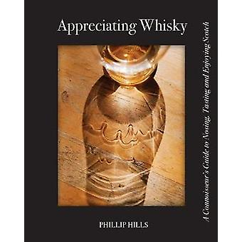 Appreciating Whisky The Connoisseurs Guide to Nosing Tasting and Enjoying Scotch by Hills & Phillip