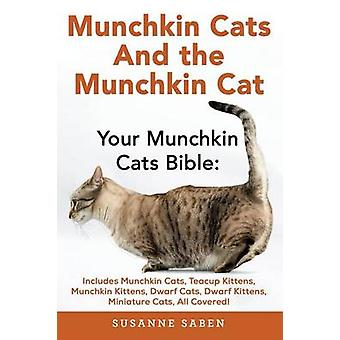 Munchkin Cats And The Munchkin Cat Your Munchkin Cats Bible Includes Munchkin Cats Teacup Kittens Munchkin Kittens Dwarf Cats Dwarf Kittens And Miniature Cats All Covered by Saben & Susanne