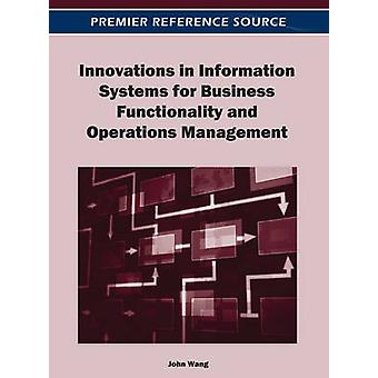 Innovations in Information Systems for Business Functionality and Operations Management by Wang & John