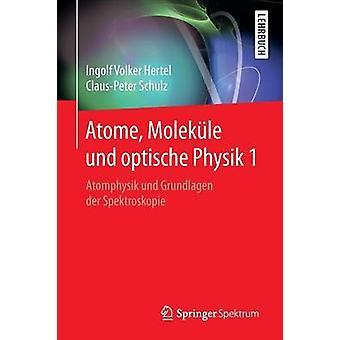 Atome Molekle und optische Physik 1  Atomphysik und Grundlagen der Spektroskopie by Hertel & Ingolf Volker