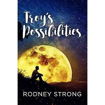 Troys Possibilities Nothing Is Straightforward When Anything Is Possible by Strong & Rodney