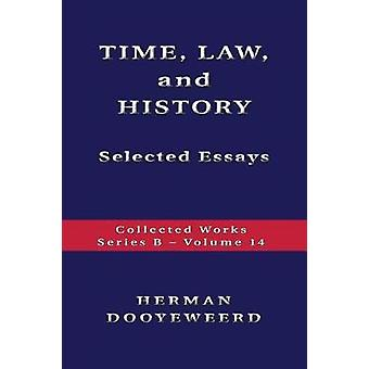 TIME LAW AND HISTORY  Selected Essays by Dooyeweerd & Herman