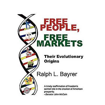 Free People Free Markets Their Evolutionary Origin by Bayrer & Ralph L.