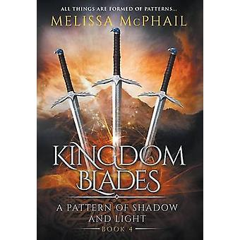 Kingdom Blades A Pattern of Shadow  Light Book 4 by Melissa & McPhail