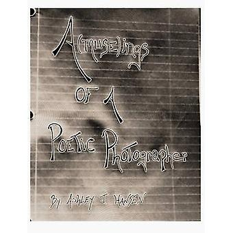 AmuseIngs of a Poetic Photographer by Hansen & Ashley J.