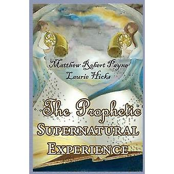 The Prophetic Supernatural Experience by Payne & Matthew Robert