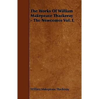 The Works of William Makepeace Thackeray  The Newcomes Vol. I. by Thackeray & William Makepeace
