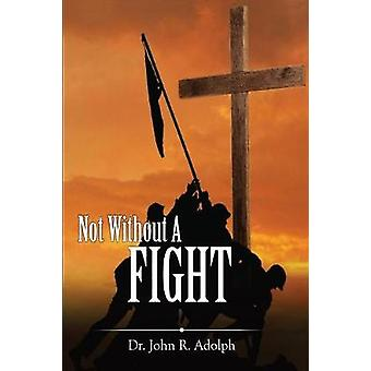 Not Without A Fight A 30 Day Devotional through the Book of James by Adolph & John R.