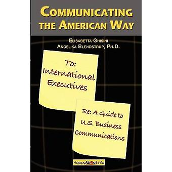 Communicating the American Way A Guide to Business Communications in the U.S. by Ghisini & Elisabetta