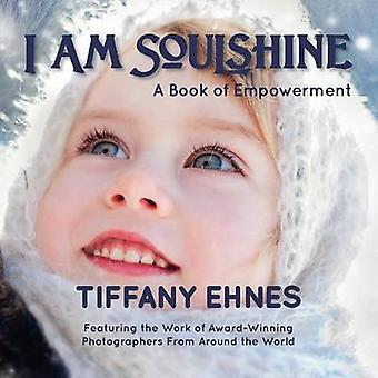 I Am Soulshine A Book of Empowerment by Ehnes & Tiffany