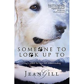Someone To Look Up To a dogs search for love and understanding by Gill & Jean