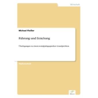 Fhrung und Erziehungberlegungen zu einem sozialpdagogischen Grundproblem by Fleier & Michael