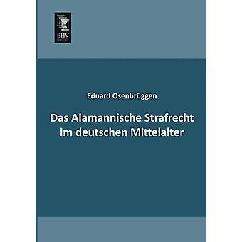 Das Alamannische Strafrecht Im Deutschen Mittelalter by Osenbruggen & Eduard