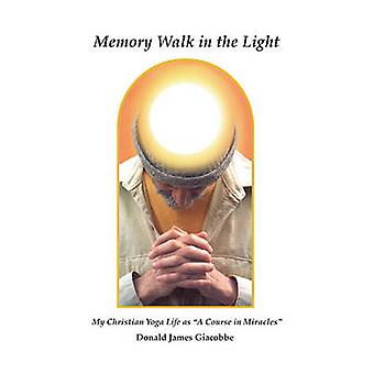 Memory Walk in the Light My Christian Yoga Life as a Course in Miracles by Giacobbe & Donald James