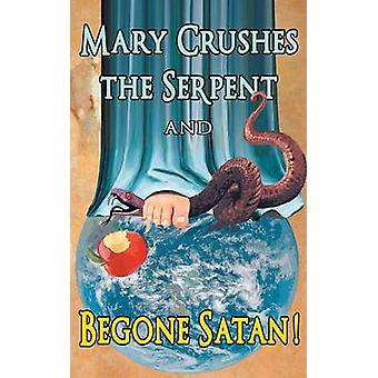 Mary Crushes the Serpent AND Begone Satan Two Books in One by Kapsner & Fr. Celestine