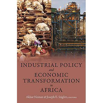 Industrial Policy and Economic Transformation in Africa by Akbar Noma