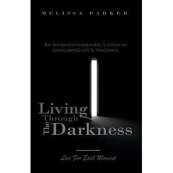 Living Through The Darkness - A Firefighter/Paramedic's Story of Overc