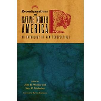 Reconfigurations of Native North America - An Anthology of New Perspec