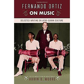 Fernando Ortiz on Music - Selected Writing on Afro-Cuban Culture by Ro