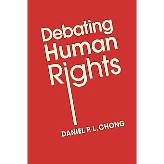 Debating Human Rights by Daniel P. L. Chong - 9781626370463 Book