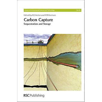 Carbon Capture - Sequestration and Storage by R. E. Hester - R. M. Har
