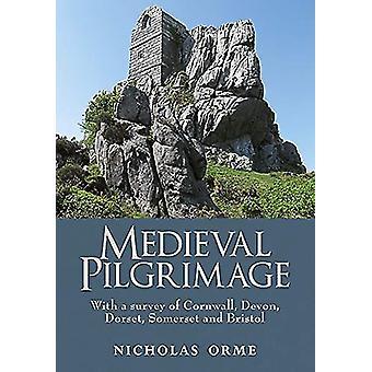 Medieval Pilgrimage - With a survey of Cornwall - Devon - Dorset - Som